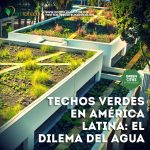 Techos verdes en América Latina: El dilema del agua